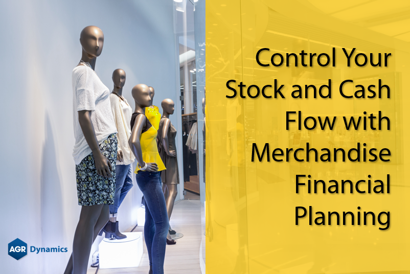 Control Your Stock and Cash Flow with Merchandise Financial Planning