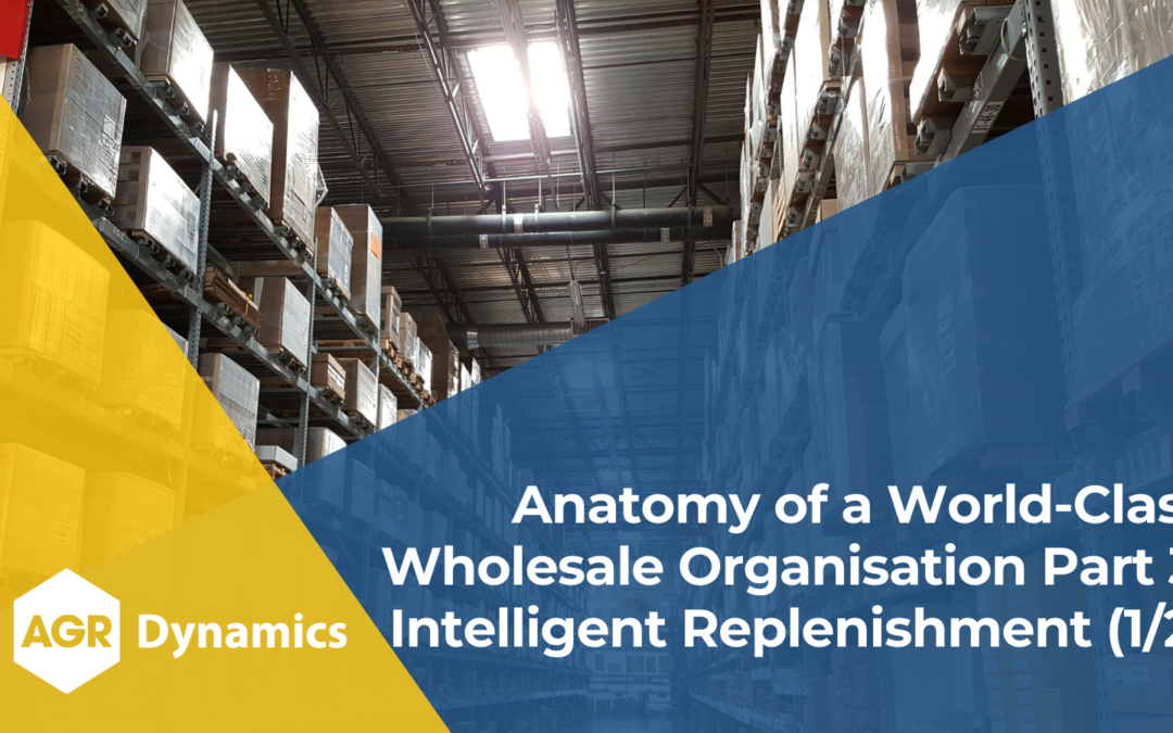 Key Areas of Focus for World-Class Wholesale Organisations, Part 3 – Intelligent Replenishment (1/2)