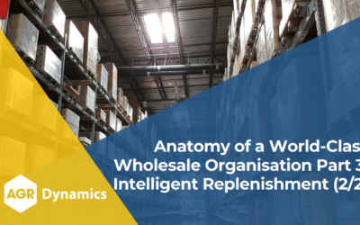 Key Areas of Focus for World-Class Wholesale Organisations, Part 3 – Intelligent Replenishment (2/2)