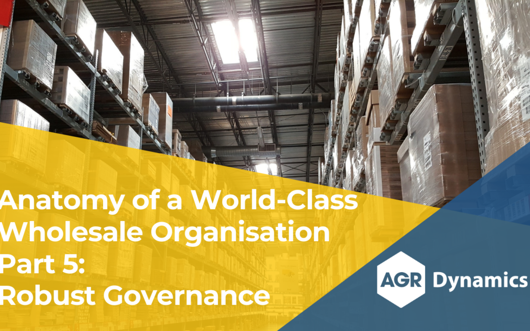 Key Areas of Focus for World-Class Wholesale Organisations, Part 5 – Robust Governance