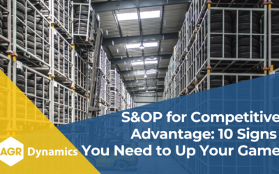 S&OP for Competitive Advantage: 10 Signs You Need to Up Your Game