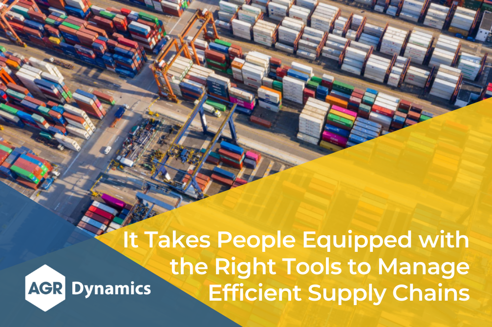 It Takes People Equipped with the Right Tools to Manage Efficient Supply Chains